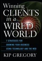 Cover image for Winning clients in a wired world : seven strategies for growing your business using technology and the Web