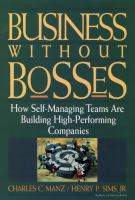 Cover image for Business without bosses : how self-managing teams are building high-performing companies