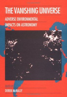 Cover image for The vanishing universe : adverse environmental impacts on astronomy : proceedings of the conference sponsored by Unesco ... [et al.] held at Unesco, Paris, June 30-July 2, 1992