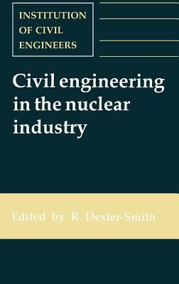 Cover image for Civil engineering in the nuclear industry : proceedings of the conference organized by the Institution of Civil Engineers and held in Windermere on 20-22 March 1991