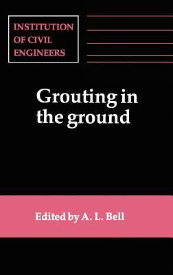 Cover image for Grouting in the ground : proceedings of the conference organized by the Institution of Civil Engineers and held in London on 25-26 November 1992