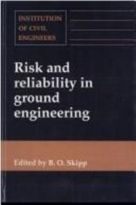 Cover image for Risk and reliability in ground engineering : proceedings of the conference organised by the Institution of Civil Engineers, and held in London on 11 and 12 November 1993