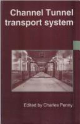 Cover image for Channel tunnel transport systems : proceedings of the conference organized by the Instituion of Civil Engineers and held in London on 4-5 October 1994