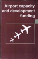 Cover image for Airport capacity and development funding : proceedings of the 10th World Airport Conference held in Hong Kong on 29 November - 1 December 1994