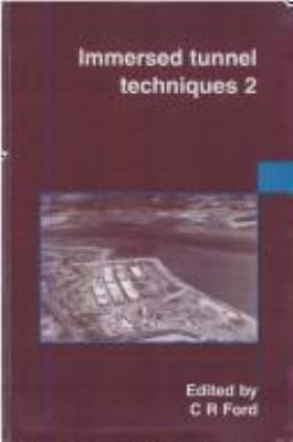 Cover image for Immersed tunnel techniques 2 : proceedings of the international conference organized by the Institution of Civil Engineers in association with the Institution of Engineers of Ireland and held in Cork, Ireland, on 23-24 April 1997