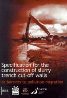 Cover image for Specification for the consruction of slurry trench cut-off walls : as barriers to pollution migration