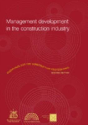 Cover image for Management development in the construction industry : guidelines for the construction professional