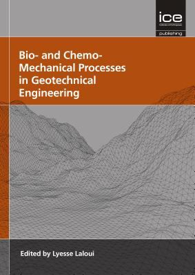 Cover image for Bio- and chemo-mechanical processes in geotechnical engineering : Géotechnique Symposium in Print 2013