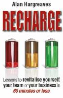 Cover image for Recharge : lessons to revitalise yourself, your team or your business in 60 minutes or less