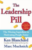 Cover image for The leadership pill : the missing ingredient in motivating people today