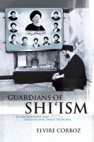 Cover image for Guardians of Shi'ism : sacred authority and transnational family networks