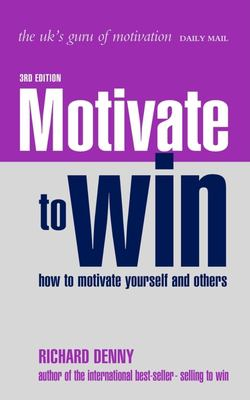 Cover image for Motivate to win : how to motivate yourself and others