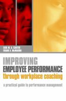 Cover image for Improving employee performance through workplace coaching : a practical guide to performance management