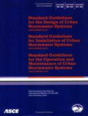 Cover image for Standard guidelines for the design of urban stormwater systems, ASCE/EWRI 45-05 ; Standard guidelines for the installation of urban stormwater systems, ASCE/EWRI 46-05 ; Standard guidelines for the operation and maintenance of urban stormwater systems, ASCE/EWRI 47-05