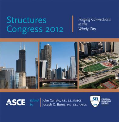 Cover image for Structures congress 2012 forging connections in the Windy City