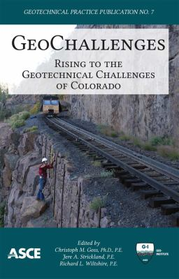 Cover image for GeoChallenges : rising to the geotechnical challenges of Colorado : proceedings of the 2012 Biennial Geotechnical Seminar, November 9, 2012, Denver, Colorado