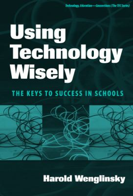 Cover image for Using technology wisely : the keys to success in schools