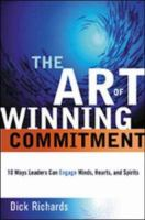 Cover image for The art of winning commitment : 10 ways leaders can engage minds, hearts and spirits