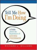 Cover image for Tell me how Im doing : a fable about the importance of giving feedback