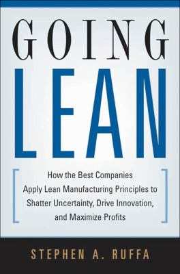 Cover image for Going lean : how the best companies apply lean manufacturing principles to shatter uncertainty, drive innovation, and maximize profits