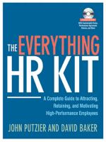 Cover image for The everything HR kit : a complete guide to attracting, retaining, and motivating high-performance employees