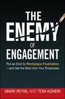 Cover image for The enemy of engagement : put an end to workplace frustration--and get the most from your employees