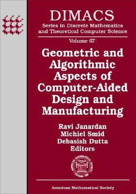 Cover image for Geometric and algorithmic aspects of computer-aided design and manufacturing : DIMACS Workshop Computer Aided Design and Manufacturing, October 7-9, 2003, Piscataway, New Jersey