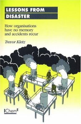 Cover image for Lessons from disaster : how organizations have no memory and accidents recur