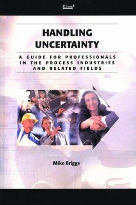 Cover image for Handling uncertainty : a guide for professionals in the process industries and related fields