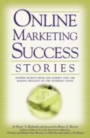 Cover image for Online marketing success stories : insider secrets from the experts who are making millions on the internet today