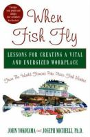 Cover image for When fish fly : lessons for creating a vital and energized workplace from the world famous Pike Place Fish Market