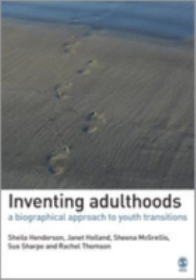 Cover image for Inventing adulthoods : a biographical approach to youth transitions