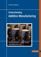 Cover image for Understanding additive manufacturing : rapid prototyping, rapid tooling, rapid manufacturing