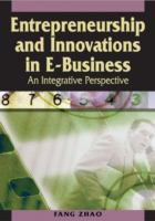 Cover image for Entrepreneurship and innovations in e-business : an integrative perspective