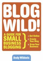Cover image for Blogwild! : a guide for small business blogging
