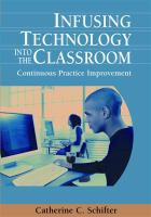 Cover image for Infusing technology into the classroom : continuous practice improvement