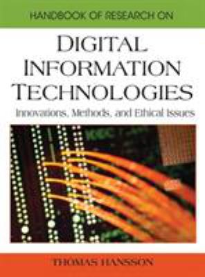 Cover image for Handbook of research on digital information technologies : innovation, methods and ethical issues