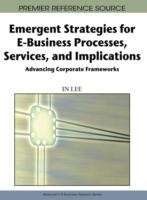 Cover image for Emergent strategies for e-business processes, services, and implications : advancing corporate frameworks