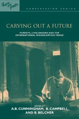 Cover image for Carving out a future : forests, livelihoods and the international woodcarving trade