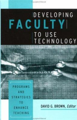 Cover image for Developing faculty to use technology : programs and strategies to enhance teaching
