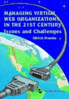 Cover image for Managing virtual web organizations in the 21st century : issues and challenges /editor ;Ulrich J. Franke