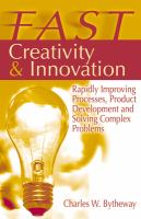 Cover image for FAST creativity & innovation : rapidly improving processes, product development and solving complex problems