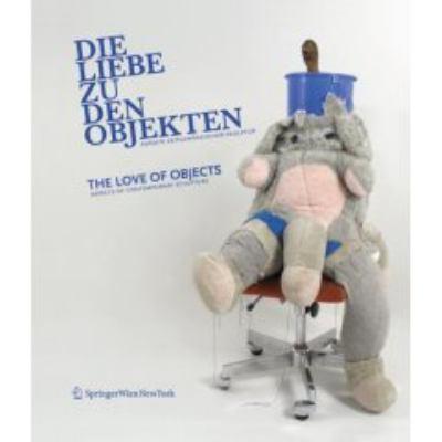 Cover image for Die liebe zu den objekten : aspekte zeitgenossischer skulptur = The love of objects : aspects of contemporary sculpture