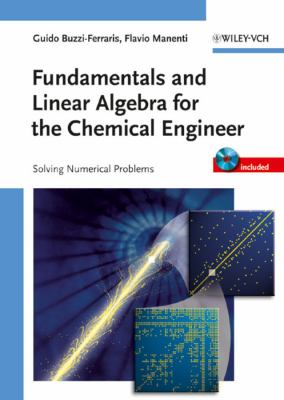 Cover image for Fundamentals and linear algebra for the chemical engineer : solving numerical problems