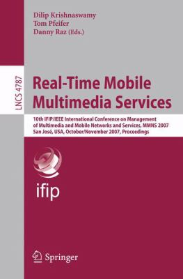 Cover image for Real-time mobile multimedia services 10th IFIP/IEEE International Conference on Management of Multimedia and Mobile Networks and Services, MMNS 2007, San Jose, USA, October 31-November 2, 2007 : proceedings