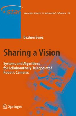 Cover image for Sharing a vision : systems and algorithms for collaboratively-teleoperated robotic cameras