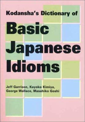 Cover image for Kodansha's dictionary of basic Japanese idioms
