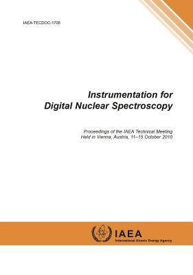 Cover image for Instrumentation for digital nuclear spectroscopy : proceedings of the IAEA technical meeting held in Vienna, Austria, 11-15 October 2010
