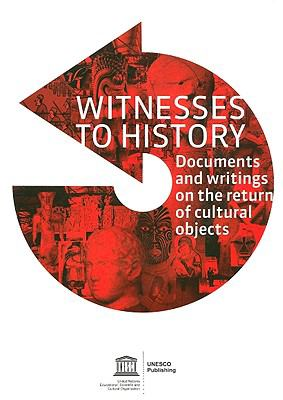 Cover image for Witnesses to history : a compendium of documents and writings on the return of cultural objects