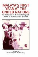 Cover image for Malaya's first year at the united nations : as reflected in Dr Ismail's reports home to Tunku Abdul Rahmad